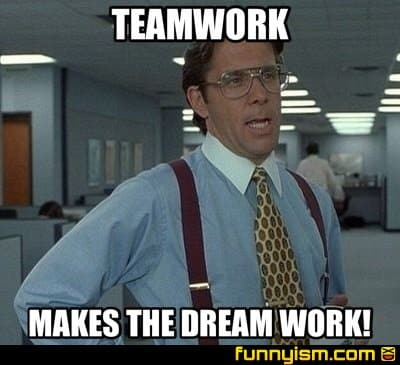 teamwork makes the dream work meme office space