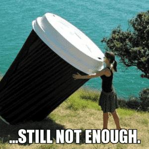 huge cup of coffee meme