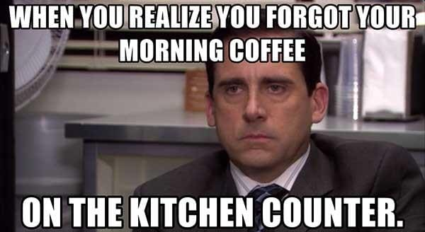 when you realize you forgot your coffee meme