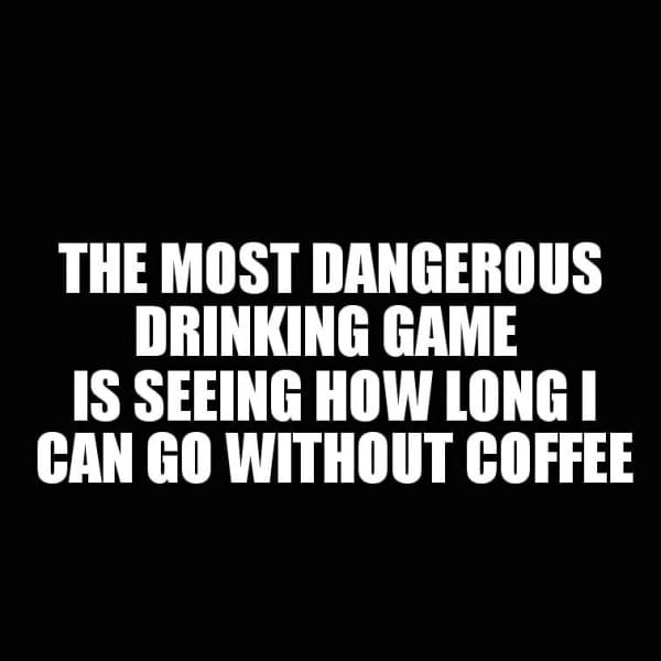 most dangerous drinking game funny coffee meme