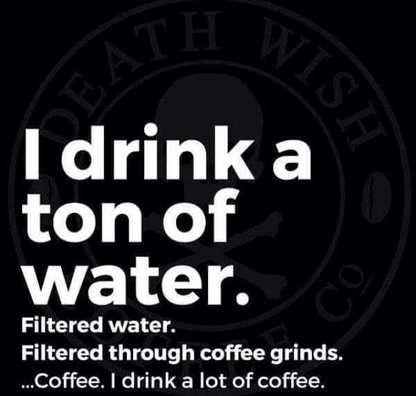 i drink a ton of water funny coffee meme