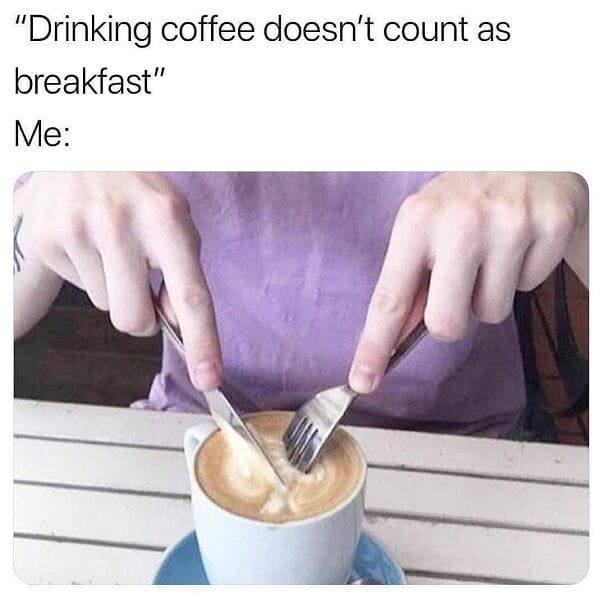 drinking coffee as breakfast meme